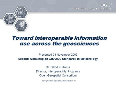 ® Toward interoperable information use across the geosciences Presented 23 November 2009 Second Workshop on GIS/OGC Standards in Meteorology Dr. David.