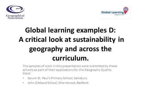 Global learning examples D: A critical look at sustainability in geography and across the curriculum. The samples of work in this presentation were submitted.