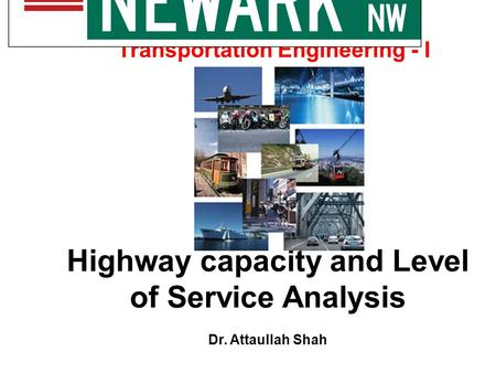 Highway capacity and Level of Service Analysis Dr. Attaullah Shah Transportation Engineering - I.