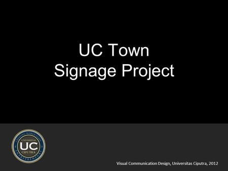 Visual Communication Design, Universitas Ciputra, 2012 UC Town Signage Project.