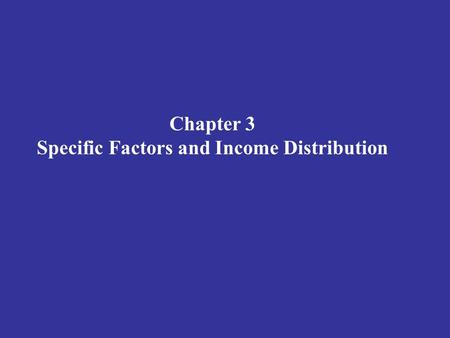 Chapter 3 Specific Factors and Income Distribution.