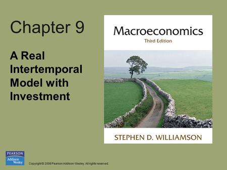 Copyright © 2008 Pearson Addison-Wesley. All rights reserved. Chapter 9 A Real Intertemporal Model with Investment.