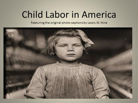 Child Labor in America Featuring the original photo captions by Lewis W. Hine.