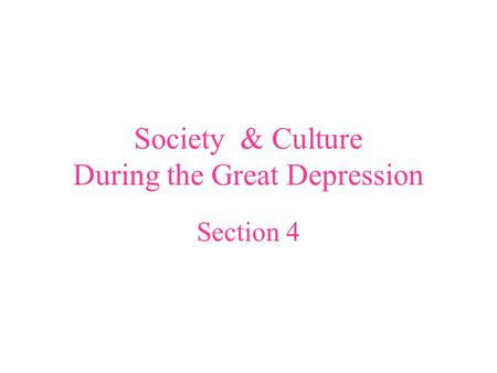 Society & Culture During the Great Depression Section 4.