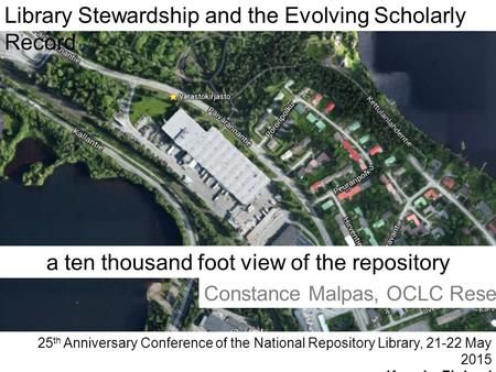 A ten thousand foot view of the repository landscape Library Stewardship and the Evolving Scholarly Record 25 th Anniversary Conference of the National.