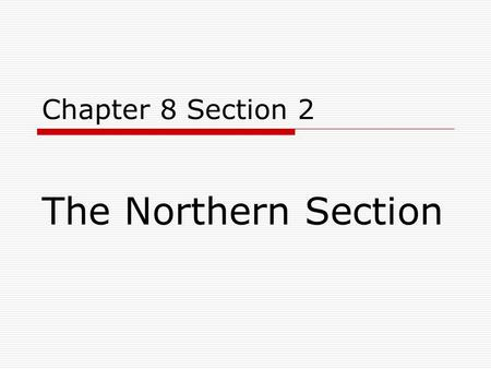 Chapter 8 Section 2 The Northern Section.
