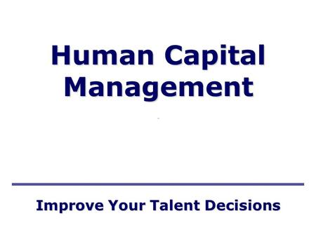 Improve Your Talent Decisions Human Capital Management.