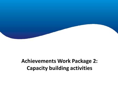 Achievements Work Package 2: Capacity building activities.