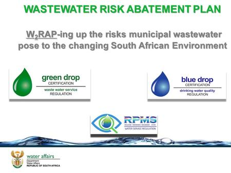 WASTEWATER RISK ABATEMENT PLAN W 2 RAP-ing up the risks municipal wastewater pose to the changing South African Environment WASTEWATER RISK ABATEMENT PLAN.