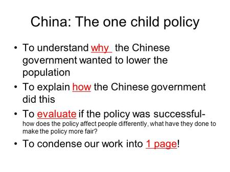 China: The one child policy To understand why the Chinese government wanted to lower the population To explain how the Chinese government did this To evaluate.
