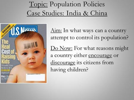 Topic: Population Policies Case Studies: <strong>India</strong> & China Aim: <strong>In</strong> what ways can a country attempt to control its population? Do Now: For what reasons might.