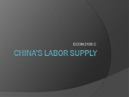 ECON 2105 C. China Faces Dwindling Labor Supply By Bloomberg News - Aug 30, 2011.