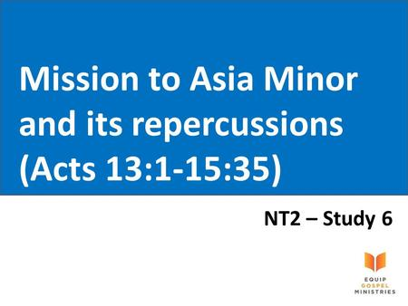 Mission to Asia Minor and its repercussions (Acts 13:1-15:35) NT2 – Study 6.