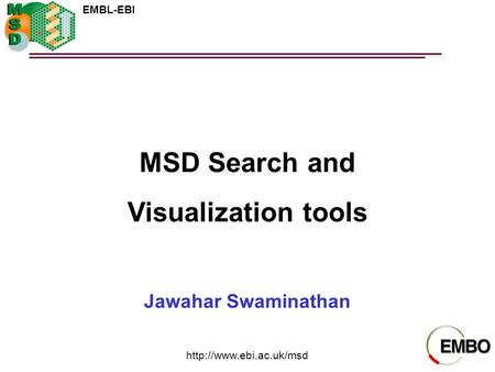 EMBL-EBI  MSD Search and Visualization tools Jawahar Swaminathan.