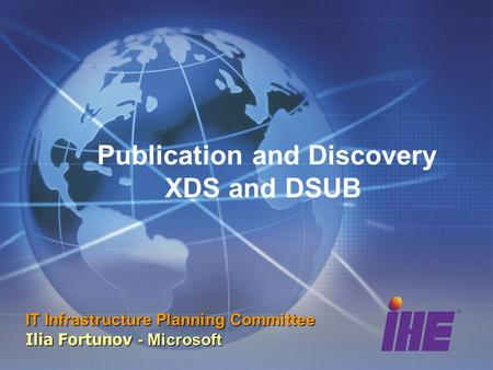 Publication and Discovery XDS and DSUB IT Infrastructure Planning Committee Ilia Fortunov - Microsoft.