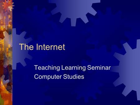 The Internet Teaching Learning Seminar Computer Studies.