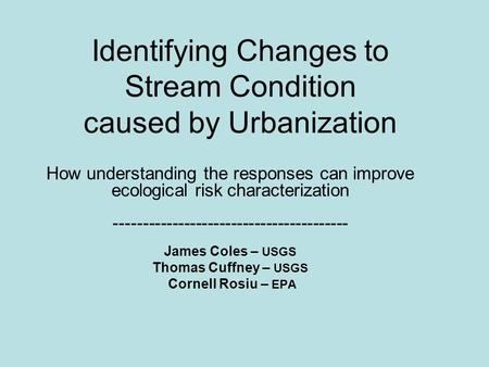 Identifying Changes to Stream Condition caused by Urbanization How understanding the responses can improve ecological risk characterization ----------------------------------------