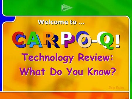 C C A A R R P P - - ! ! Multi- Q Introd uction Technology Review: What Do You Know? C C A A R R P P - - Q Q ! ! Welcome to … Skip Rules Q Q O O O O.
