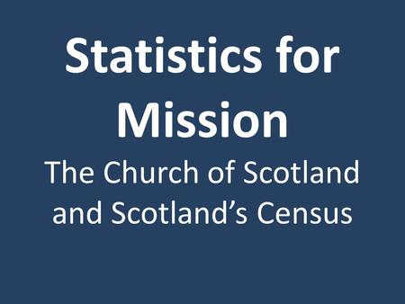 Statistics for Mission The Church of Scotland and Scotland's Census.