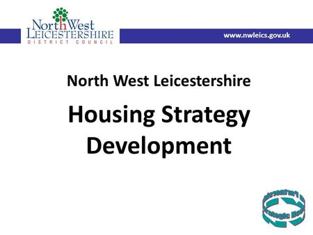 North West Leicestershire Housing Strategy Development www.nwleics.gov.uk.