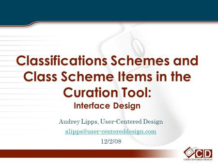 Classifications Schemes and Class Scheme Items in the Curation Tool: Interface Design Audrey Lipps, User-Centered Design