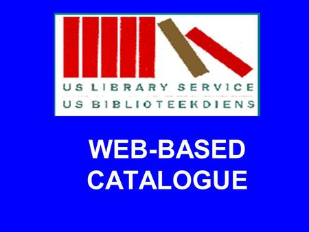 WEB-BASED CATALOGUE. ALEPH 500 Automated Library Expandable Program The new library information system of the University of Stellenbosch.