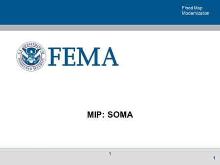 Flood Map Modernization 1 1 MIP: SOMA. Flood Map Modernization 2 2 SOMA APPLICATION IN MIP MIP HOME PAGE.