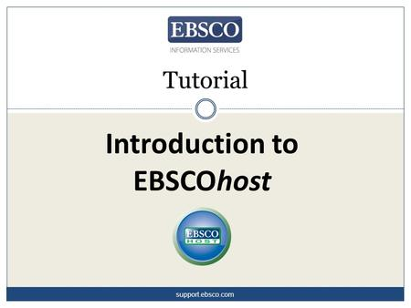Introduction to EBSCOhost Tutorial support.ebsco.com.