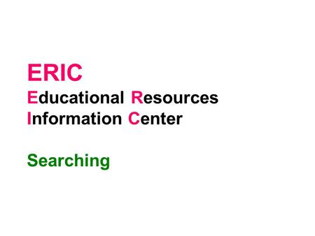 ERIC Educational Resources Information Center Searching.