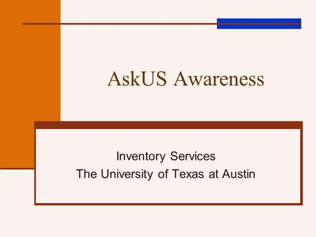 AskUS Awareness Inventory Services The University of Texas at Austin.