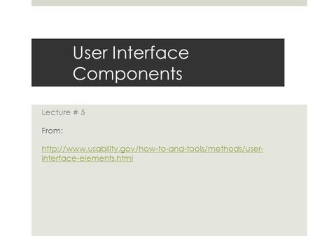 User Interface Components Lecture # 5 From:  interface-elements.html.
