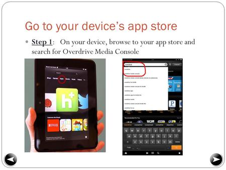 Go to your device's app store Step 1: On your device, browse to your app store and search for Overdrive Media Console.