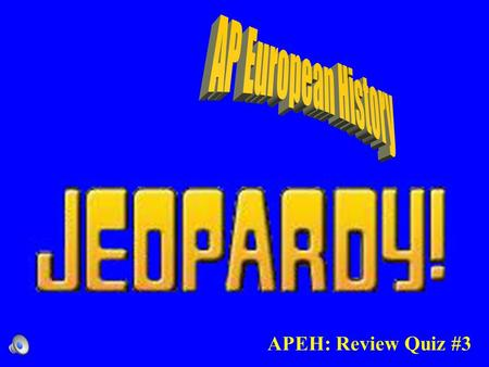 APEH: Review Quiz #3 Contestants do not forget to… –Always phrase your question in the form of an answer –Hands on your buzzers it is time to play.