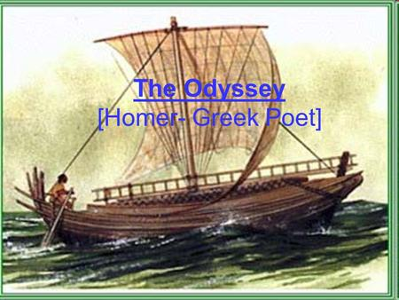 The Odyssey [Homer- Greek Poet]. Odyssey [noun] = a long journey, filled with notable experiences and hardships Protagonist = Odysseus.
