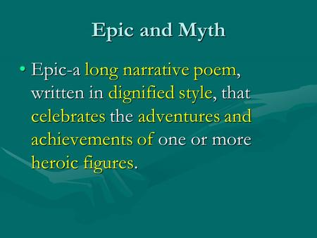 Epic and Myth Epic-a long narrative poem, written in dignified style, that celebrates the adventures and achievements of one or more heroic figures.Epic-a.