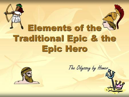 the characteristics of a hero in the epic odyssey by homer Epic, the main characteris the hero (in many epics the hero's enemy is also a major character) the cyclops from the odyssey by homer literary skills understand characteristics of epic poetry, including heroes and their external conflicts reading.