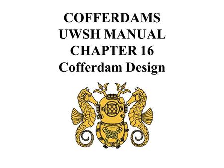 COFFERDAMS UWSH MANUAL CHAPTER 16 Cofferdam Design.