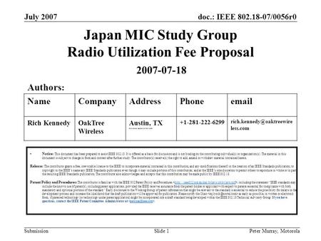 Doc.: IEEE 802.18-07/0056r0 Submission July 2007 Peter Murray, MotorolaSlide 1 Japan MIC Study Group Radio Utilization Fee Proposal Notice: This document.