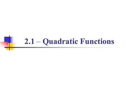 2.1 – Quadratic Functions. In this section, you will learn to  analyze graphs of quadratic functions  write quadratic functions in standard form and.