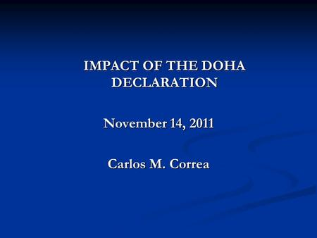 IMPACT OF THE DOHA DECLARATION November 14, 2011 Carlos M. Correa.