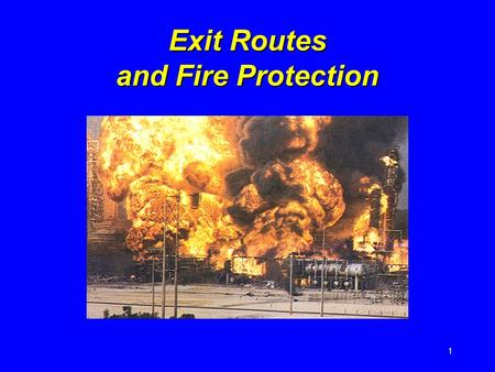 1 Exit Routes and Fire Protection. 2 Introduction Fires and explosions kill more than 200 and injure more than 5,000 workers each year There is a long.