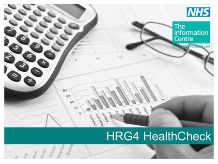 HRG4 HealthCheck. The Science of Casemix The Operating Environment Now and Next HRG4 HealthCheck Things you Need to Know Help! Key Messages Session Overview.