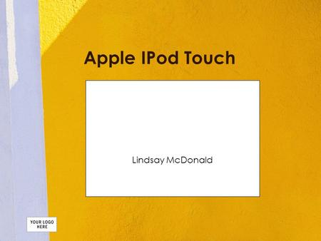 Apple IPod Touch Lindsay McDonald. Overview You can download music and videos on to the iPod touch. You can also download new games. The iPod touch is.