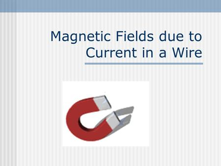 Magnetic Fields due to Current in a Wire