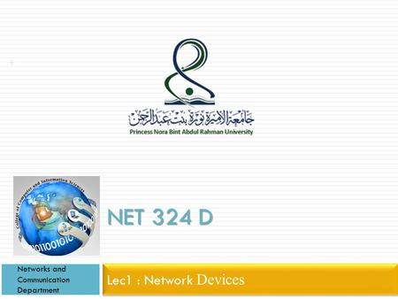 NET 324 D Networks and Communication Department Lec1 : Network Devices.