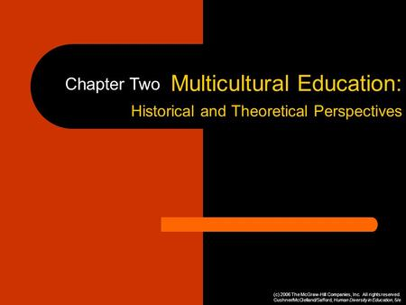Multicultural Education: Historical and Theoretical Perspectives Chapter Two (c) 2006 The McGraw-Hill Companies, Inc. All rights reserved. Cushner/McClelland/Safford,
