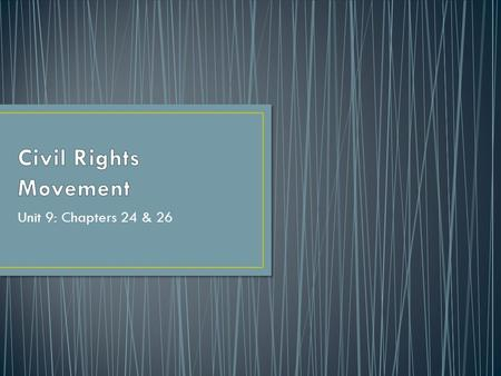 Unit 9: Chapters 24 & 26. Identify the key leaders of the Civil Rights movement Explain the origins of the Civil Rights movement Describe and explain.