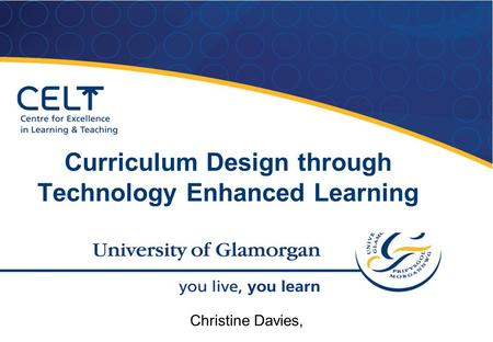 Curriculum Design through Technology Enhanced Learning Christine Davies,
