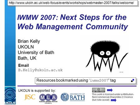 A centre of expertise in digital information managementwww.ukoln.ac.uk IWMW 2007: Next Steps for the Web Management Community Brian Kelly UKOLN University.