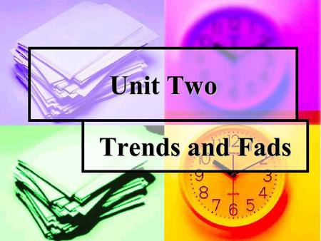 Unit Two Trends and Fads. Leading in and exploring Introduction to the Topic Introduction to the Topic Would you feel kind of shy showing your friends.